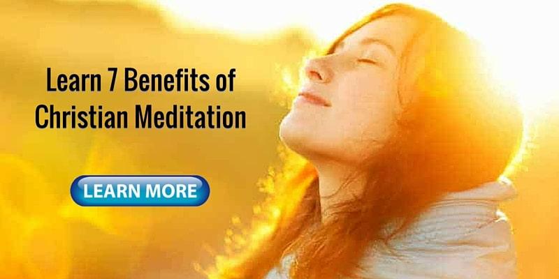 learn 7 benefits of christian meditation