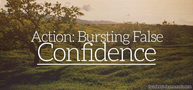 Action: Bursting False Confidence