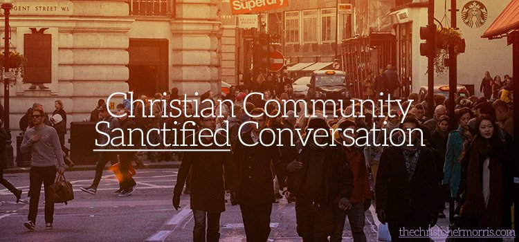 Christian Community Sanctified Conversation