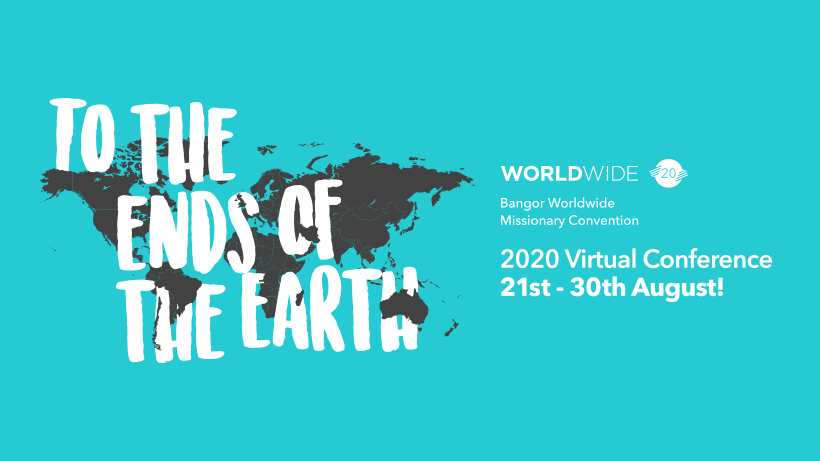 'To the ends of the earth' -theme for online Bangor Worldwide Convention 2020