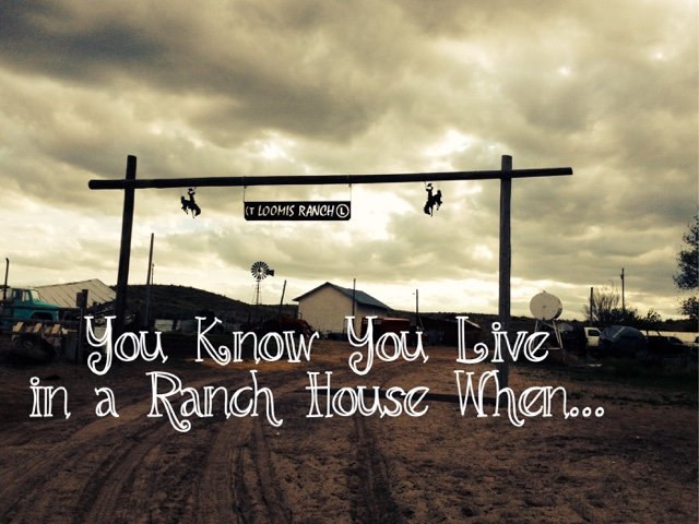 You Know You Live In A Ranch House When….