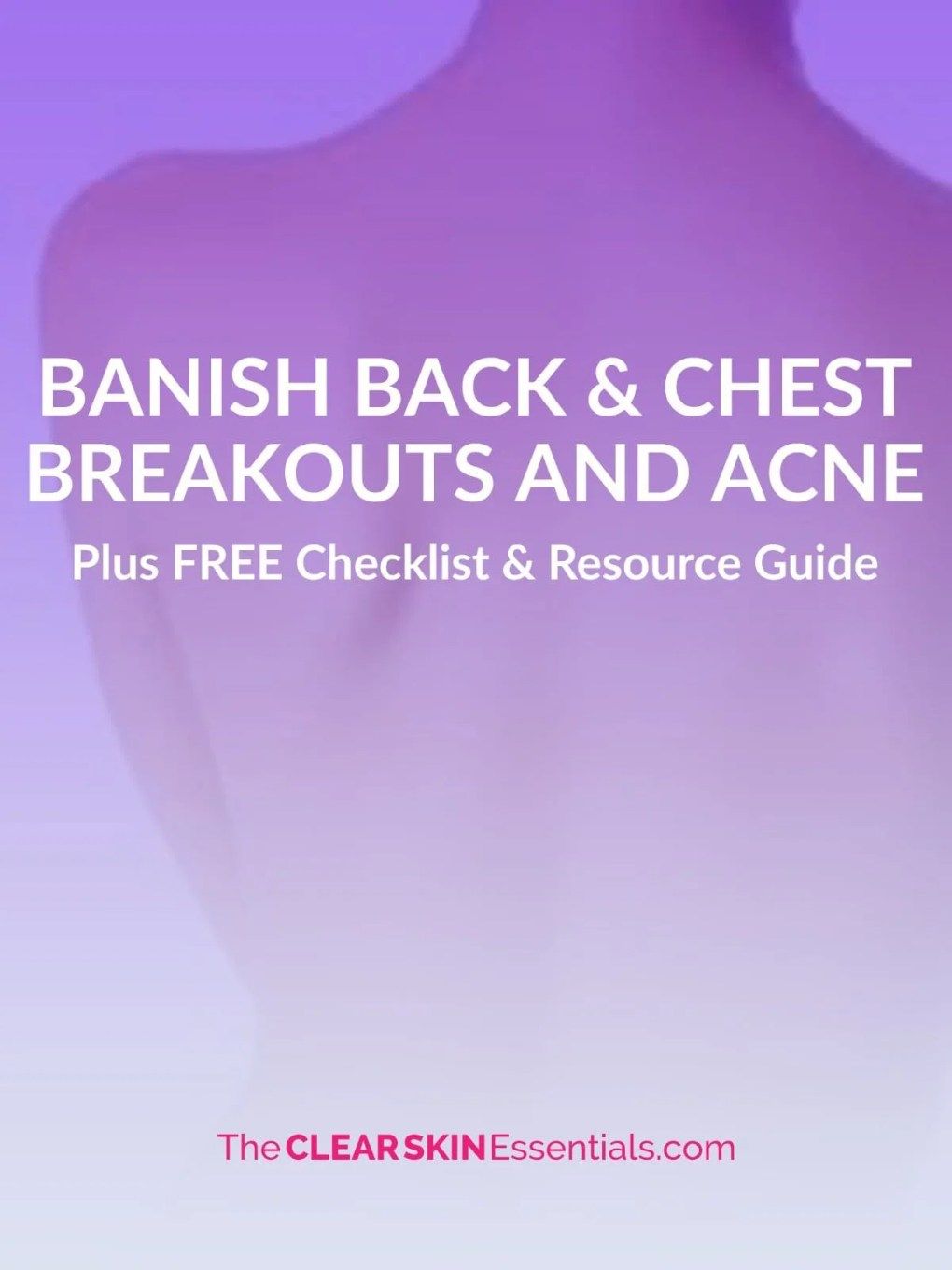 Learn exactly what you need to do with your diet, lifestyle, and skin care routine to clear up chest and back acne and breakouts. Click through to get your FREE Checklist and Resource Guide. | www.TheClearSkinEssentials.com