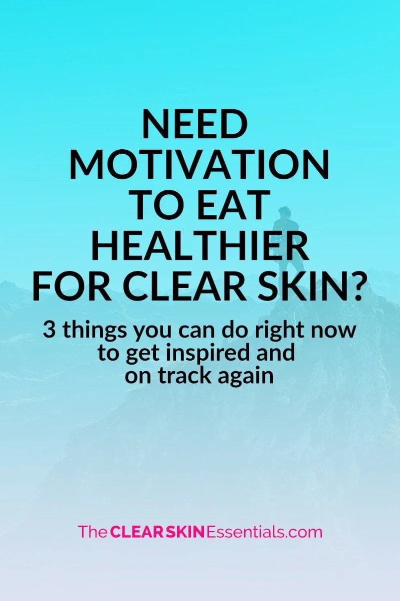 We all know that improving your diet will improve your skin. But, it's not always easy to get the motivation to eat healthier. Click through to find out 3 easy things you can do right now to get motivated and back on track. | www.TheClearSkinEssentials.com