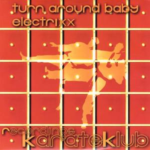 Electrixx - Turn Around Baby - KarateKlub