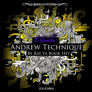 Andrew Technique - Be Ray Ya Book Hey - Jesus Loved You