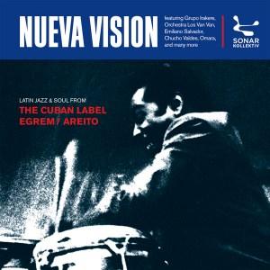 Various Artists - Nueva Vision Latin Jazz & Soul From The Cuban Label Egrem -Areito - Sonar Kollektiv