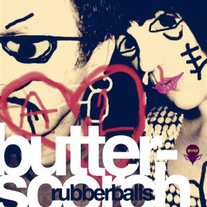 Butterscorch - Rubber Balls - Pizzico Records