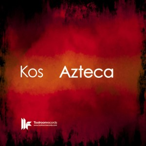 Kos - Azteca - Toolroom Records