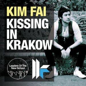 Kim Fai - Kissing In Krakow - Leaders Of The New School