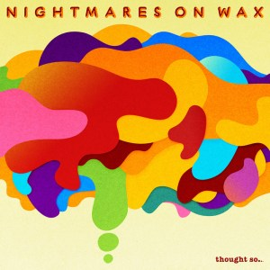 Nightmares On Wax - Thought So... - Warp Records