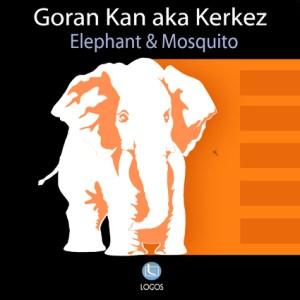 Goran Kan aka Kerkez - Elephant & Mosquito - Logos Recordings