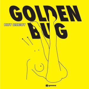 Golden Bug - Hot Robot - Gomma