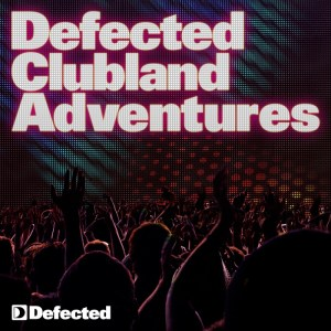 Various Artists - Defected Clubland Adventures: 10 Years In The House vol. 1 - Defected