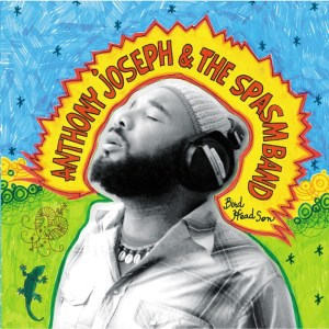 Anthony Joseph & The Spasm Band - Bird Head Son - Heavenly Sweetness