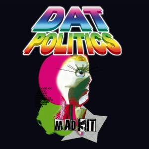 DAT Politics - Mad Kit - Chicks On Speed Records