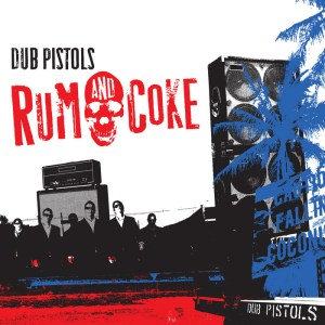 Dub Pistols - Rum & Coke - Sunday Best Recordings
