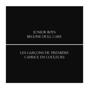 Junior Boys - Begone Dull Care - Domino