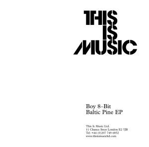 Boy 8 Bit - Baltic Pine EP - This is Music