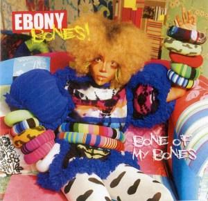 Ebony Bones - Bone of my Bones - [PIAS] Recordings
