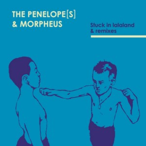 The Penelope[s] & Morpheus - Stuck in Lalaland & Remixes - Citizen Records