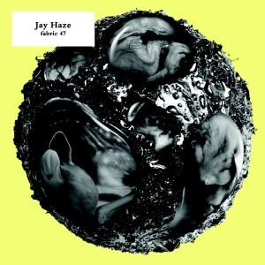 Various Artists - Fabric 47 Jay Haze - Fabric Records