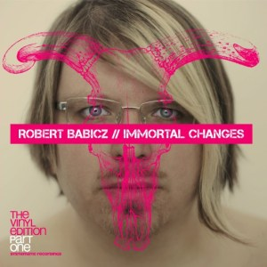 Robert Babicz - Immortal Changes The Vinyl Edition Part. 1 - Systematic Recordings
