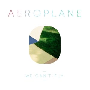 Aeroplane - We Can't Fly - Eskimo Recordings