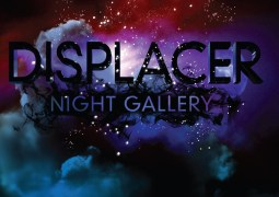 Displacer – Night Gallery