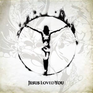 Jesus Loved You