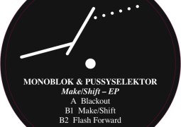 Monoblok & Pussyselektor - Make/Shift EP - Lebensfreude Records