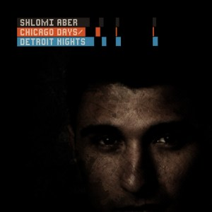 Shlomi Aber - Chicago Days, Detroit Nights - Ovum Recordings