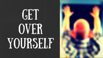 Blog Pic Get Over Yourself