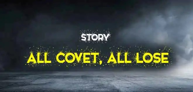 All Covet, All Lose (200 Words) | The College Study