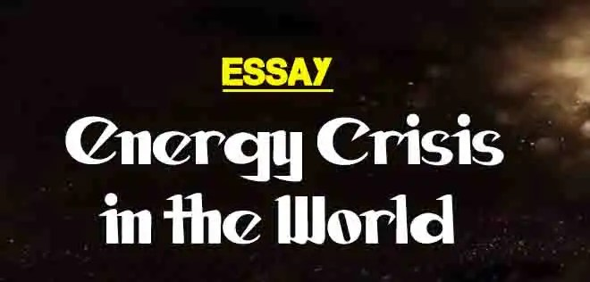 Brief Essay on Energy Crisis in the World | The College Study