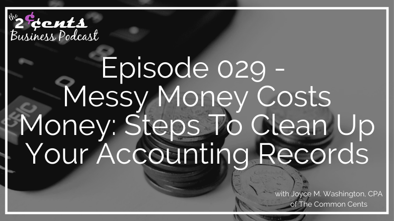 Episode 029 - Messy Money Costs Money: Steps To Clean Up Your Accounting Records
