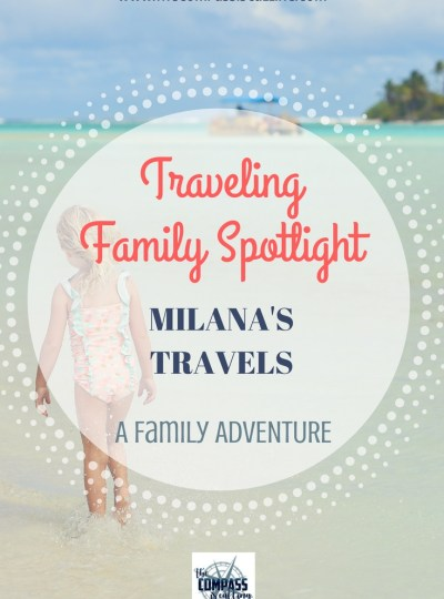 Traveling Family Spotlight: Milana's Travels