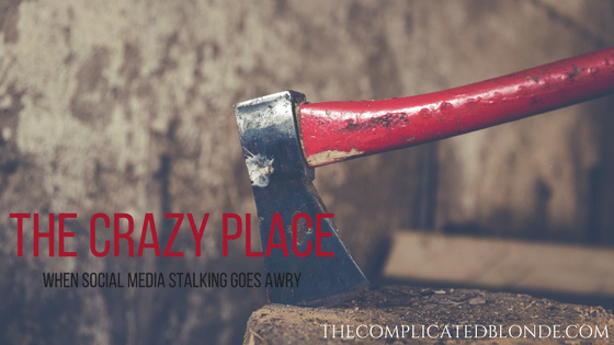 The Crazy Place – When Social Media Stalking Goes Awry