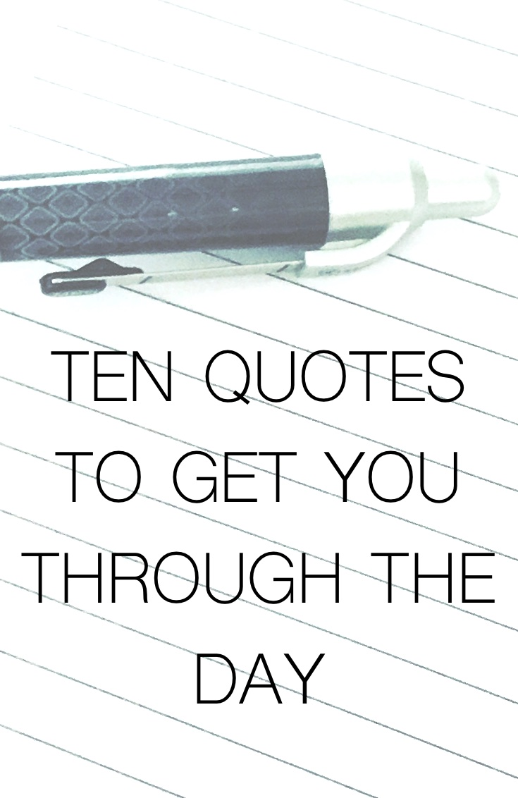Quotes To Get You Through The Day Adorable 10 Quotes To Get You Through The Day  The Confused Craftgirl