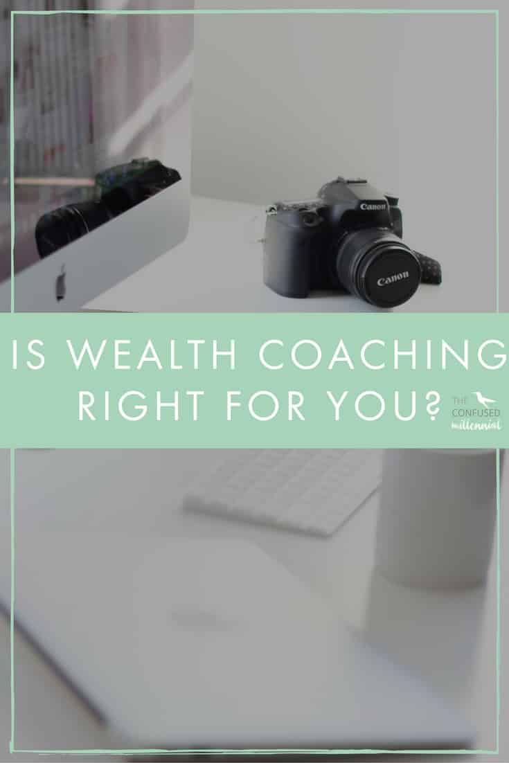 Is wealth coaching right for you as a millennial? What is wealth coaching? why should you sign up for it? Do you want to begin growing your wealth in your twenties? - The Confused Millennial