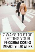 career advice, how to step letting personal issues impact your work, emotional issues at work, work-life balance, #worklifebalance, #careertips