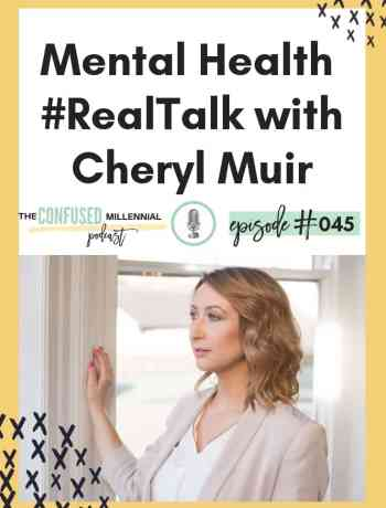 Mental Health #RealTalk with Cheryl Muir, mental health podcast on personal development and growth for millennial women struggling with depression, anxiety, substance abuse, alcoholism, drugs, sex, and more, self help podcast for a woman, #selfhelppodcast, #personalgrowth, #personaldevelopment, #selfcare, #mentalhealth, #depression, #anxiety