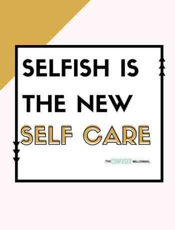 selfish is the new self care, selfish is okay, selfish is good quotes, selfish is as selfish does, truths that selfish is not bad for people, selfish people quotes for women, why you shouldn't be less selfish with family or in relationships, stop being afraid to be selfish, its okay to be you, #selfishquotes, #selfishpeople, #selfcarequotes, self love quotes, self care quotes for women