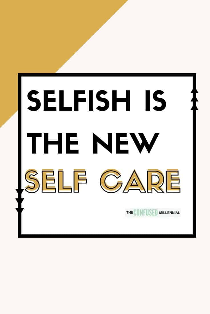 Selfish Is The New Self-Care / People Think I Don\'t Like ...