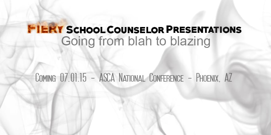 Save The Date: Fiery School Counseling Presentations – Going from blah to blazing – ASCA 2015