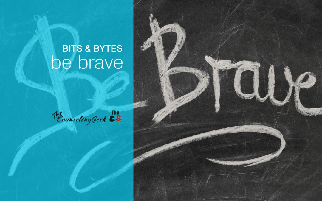 Bits & Bytes: Be Brave