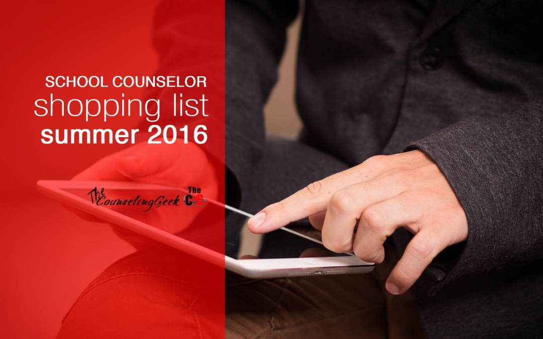 School Counselor Shopping List: End of the 2015-2016 Year Review