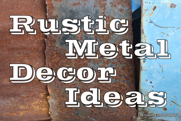 Rustic Metal Decorating Ideas For Your Country Home