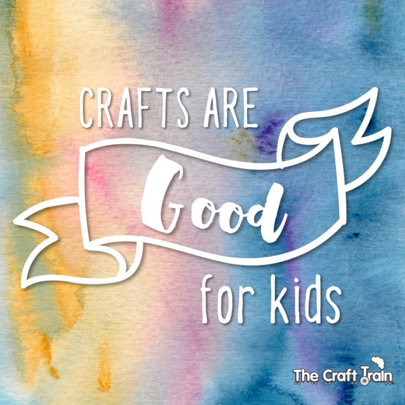 Crafts are good for kids!