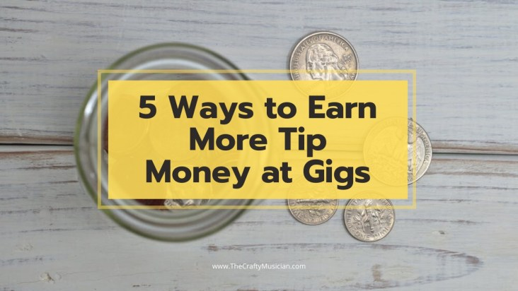 5 Ways To Earn More Tip Money At Gigs The Crafty Musician