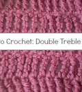 How to Crochet: Double Treble (DTR) Crochet Stitch
